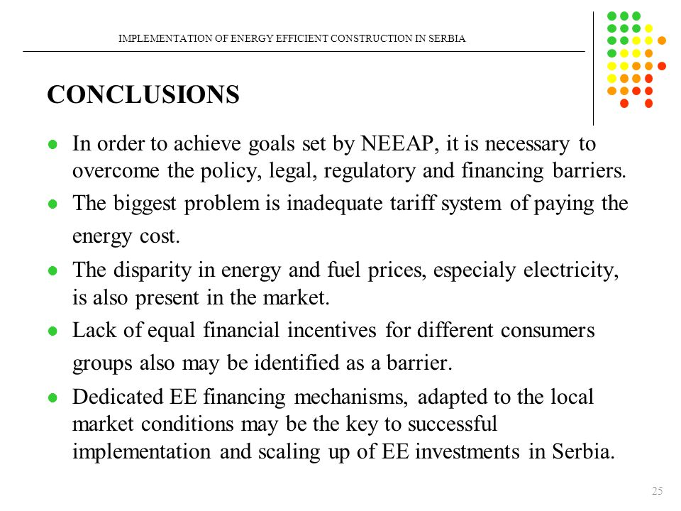 CONCLUSIONS In order to achieve goals set by NEEAP, it is necessary to overcome the policy, legal, regulatory and financing barriers.