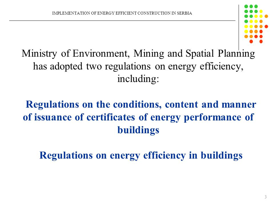 REGULATIONS ON THE CONDITIONS, CONTENT AND MANNER OF ISSUANCE OF CERTIFICATES OF ENERGY PERFORMANCE OF BUILDINGS Responsible engineer for the energy efficiency of buildings (hereinafter referred to as responsible engineer EE) is a person who makes elaborate, performs energy audits and participate in the energy certification of buildings and which has a license for the energy certification of buildings 4 IMPLEMENTATION OF ENERGY EFFICIENT CONSTRUCTION IN SERBIA
