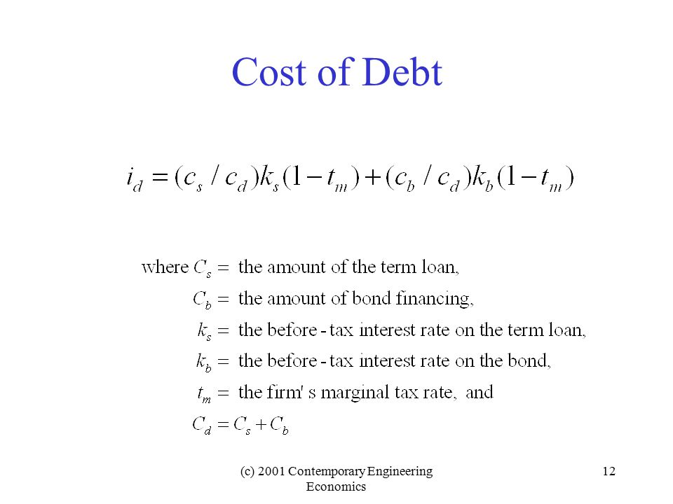 (c) 2001 Contemporary Engineering Economics 12 Cost of Debt