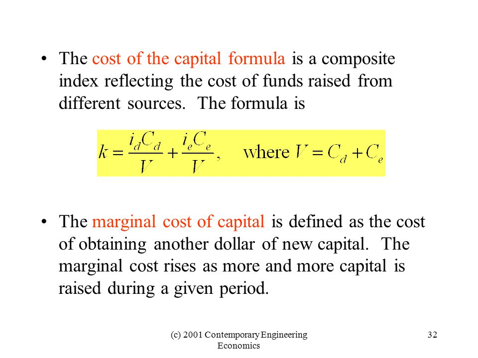 (c) 2001 Contemporary Engineering Economics 32 The cost of the capital formula is a composite index reflecting the cost of funds raised from different
