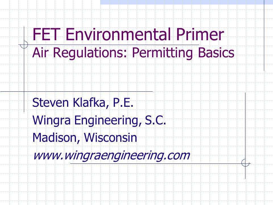 FET Environmental Primer Air Regulations: Permitting Basics Steven Klafka, P.E.