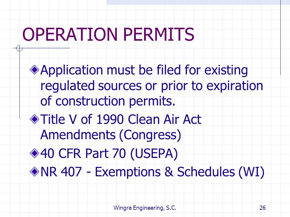 Wingra Engineering, S.C.26 OPERATION PERMITS Application must be filed for existing regulated sources or prior to expiration of construction permits.