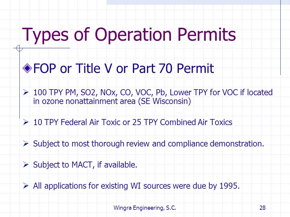 Wingra Engineering, S.C.28 Types of Operation Permits FOP or Title V or Part 70 Permit  100 TPY PM, SO2, NOx, CO, VOC, Pb, Lower TPY for VOC if locat