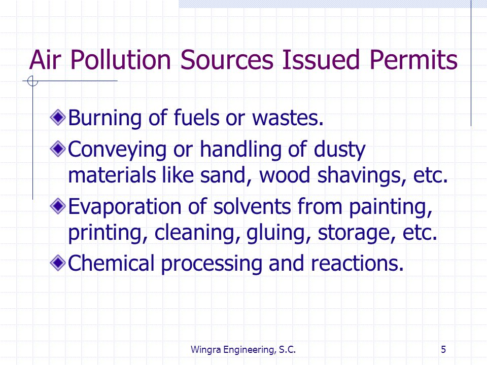 Wingra Engineering, S.C.5 Air Pollution Sources Issued Permits Burning of fuels or wastes. Conveying or handling of dusty materials like sand, wood sh