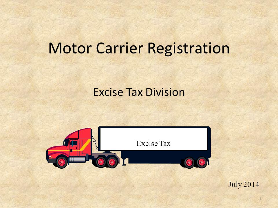 Motor Carrier Registration Excise Tax Division 1 July 2014
