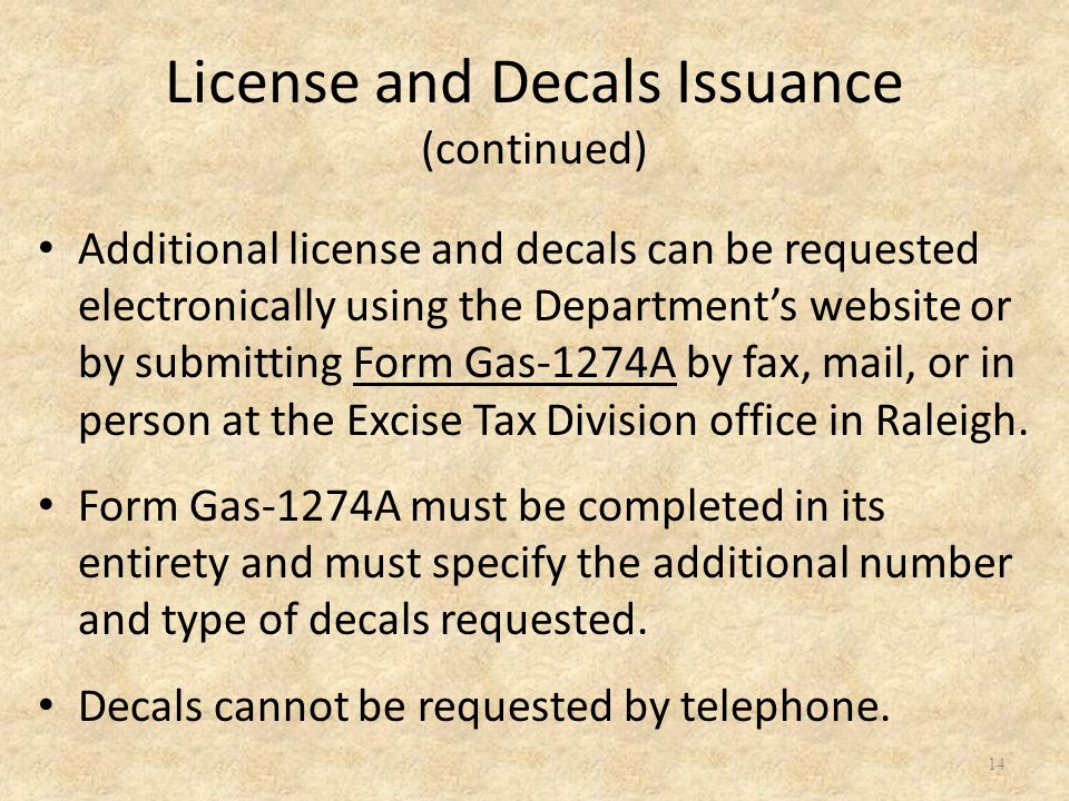 Additional license and decals can be requested electronically using the Department's website or by submitting Form Gas-1274A by fax, mail, or in perso