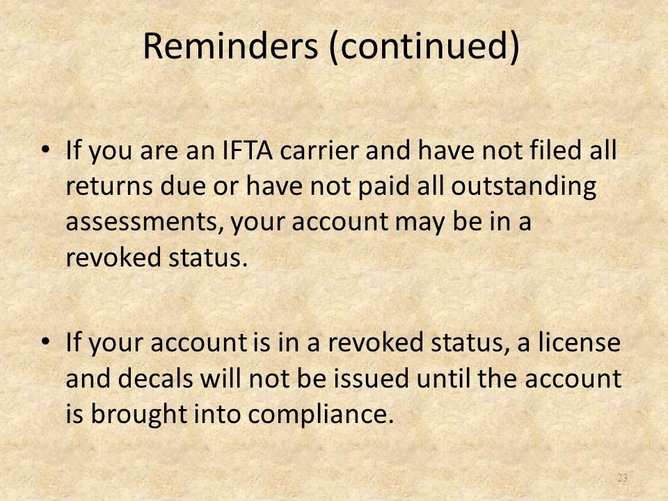 If you are an IFTA carrier and have not filed all returns due or have not paid all outstanding assessments, your account may be in a revoked status.