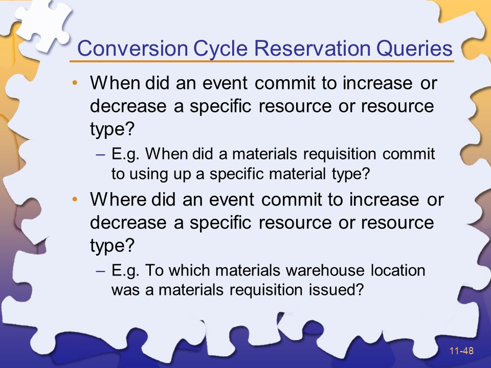 11-48 Conversion Cycle Reservation Queries When did an event commit to increase or decrease a specific resource or resource type.
