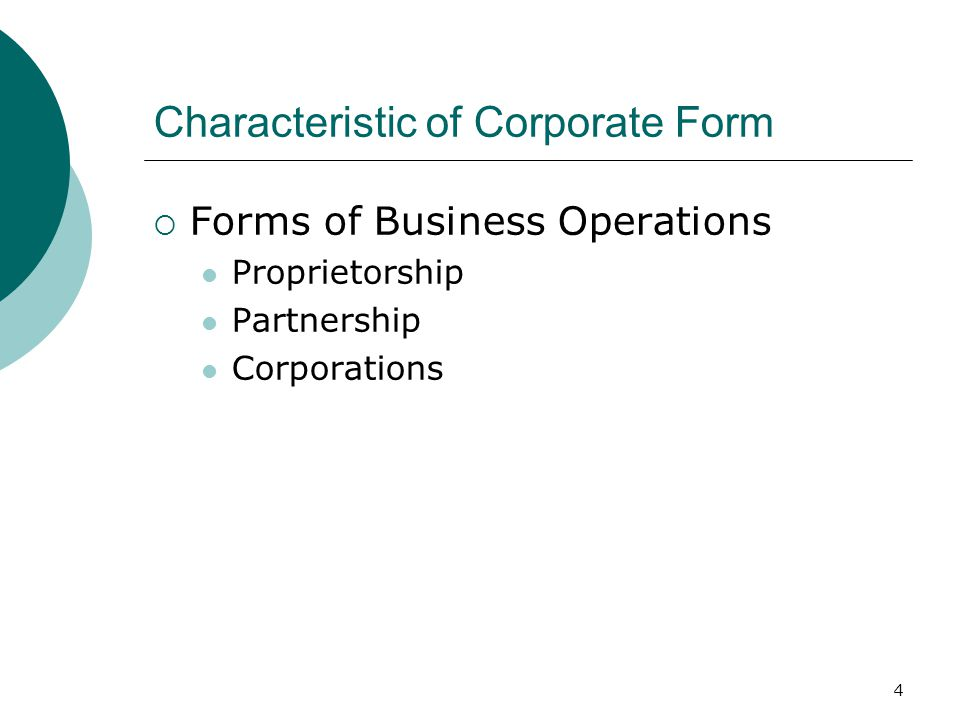 4 Characteristic of Corporate Form  Forms of Business Operations Proprietorship Partnership Corporations
