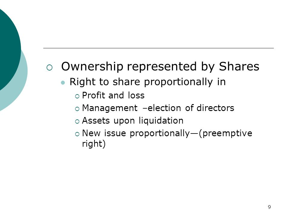 9  Ownership represented by Shares Right to share proportionally in  Profit and loss  Management –election of directors  Assets upon liquidation 