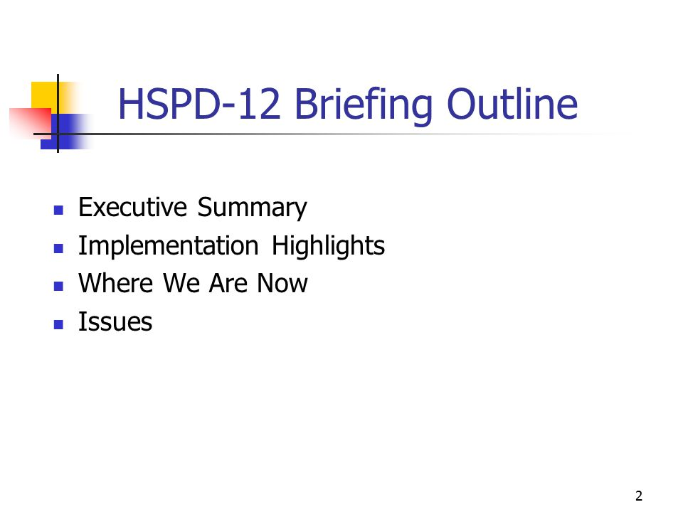 3 Executive Summary HSPD-12 Homeland Security Presidential Directive 12 was signed by President Bush Aug.