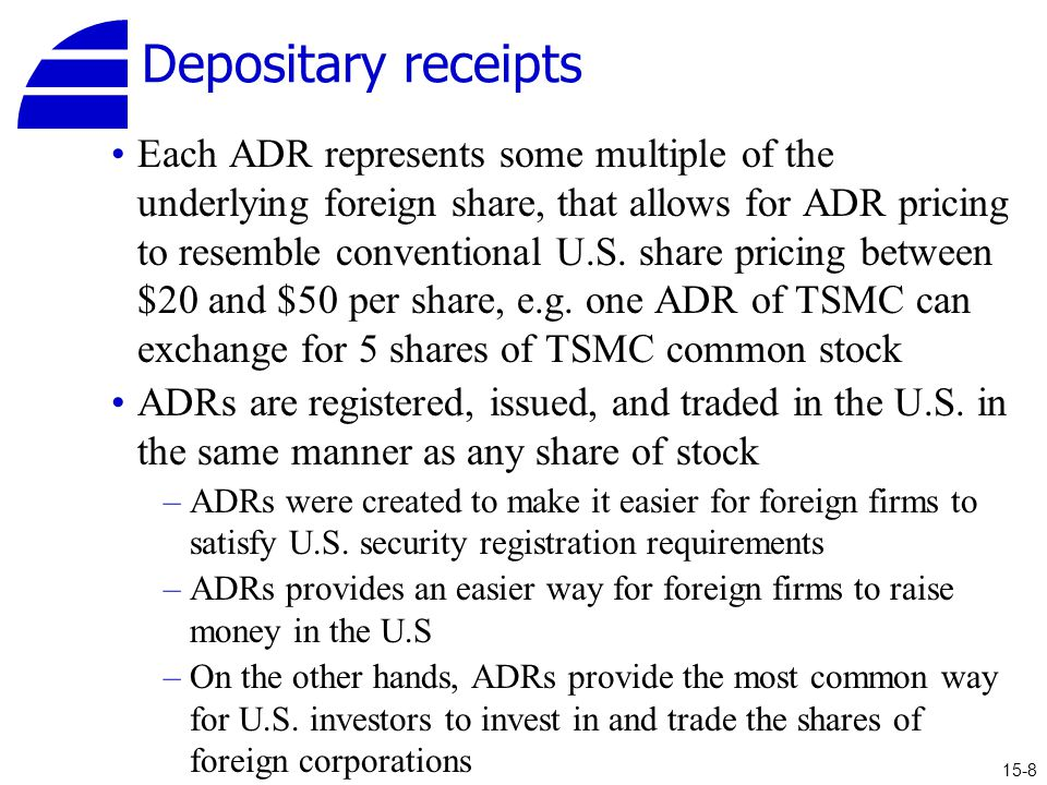 Depositary receipts Each ADR represents some multiple of the underlying foreign share, that allows for ADR pricing to resemble conventional U.S.
