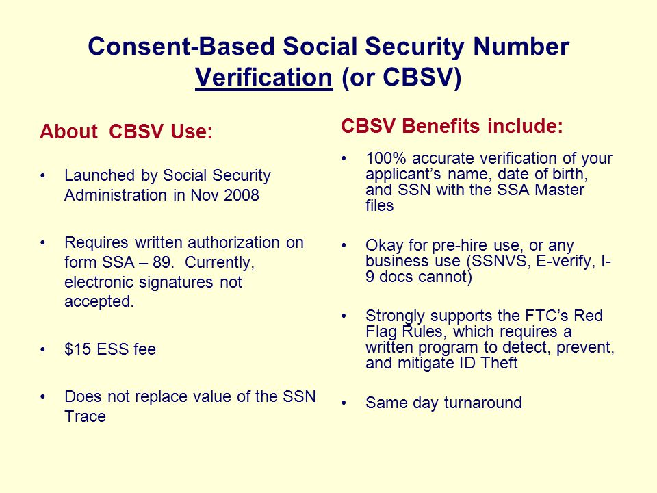 Consent-Based Social Security Number Verification (or CBSV) About CBSV Use: Launched by Social Security Administration in Nov 2008 Requires written au