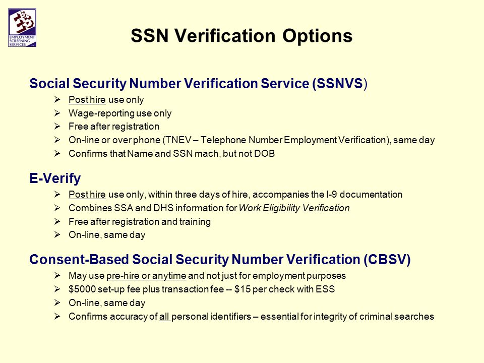 SSN Verification Options Social Security Number Verification Service (SSNVS)  Post hire use only  Wage-reporting use only  Free after registration