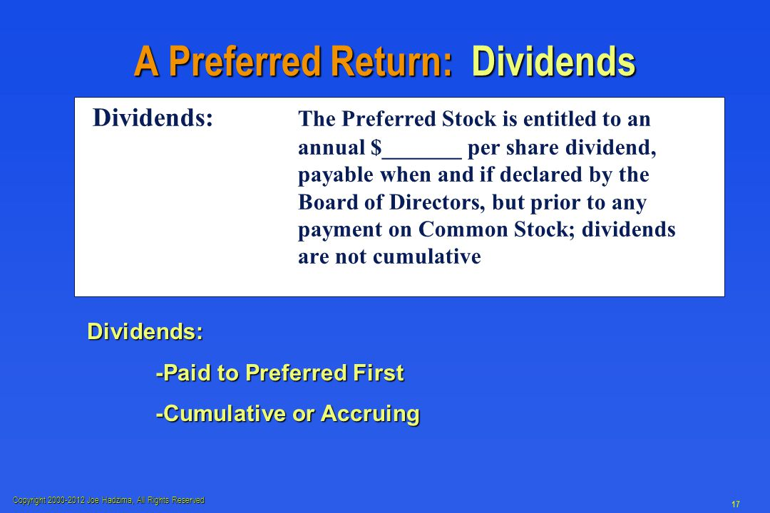 Copyright 2000-2012 Joe Hadzima, All Rights Reserved 17 A Preferred Return: Dividends Dividends: The Preferred Stock is entitled to an annual $_______