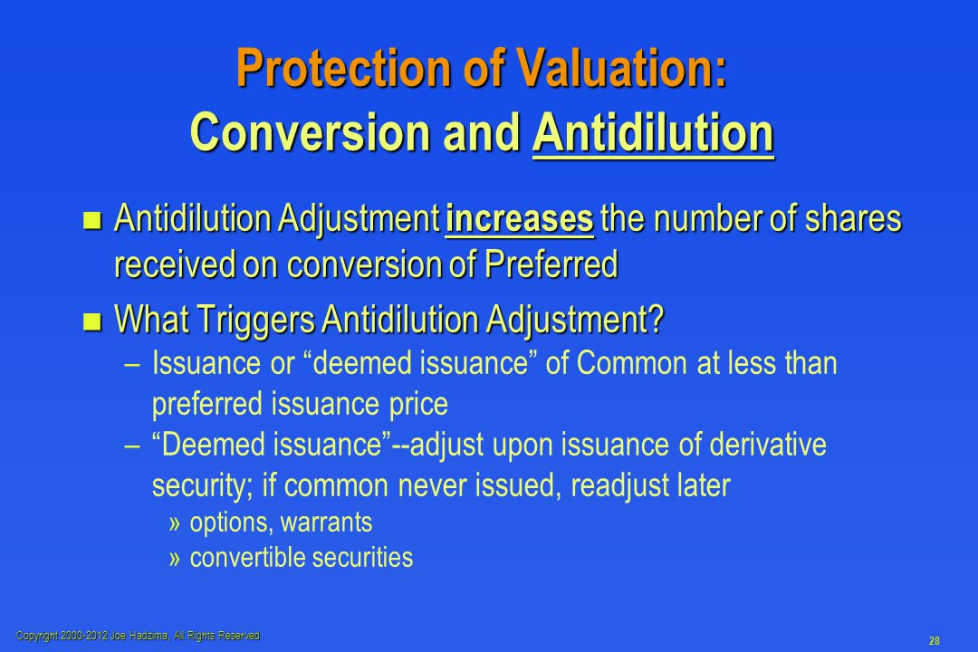 Copyright 2000-2012 Joe Hadzima, All Rights Reserved 28 n Antidilution Adjustment increases the number of shares received on conversion of Preferred n What Triggers Antidilution Adjustment.