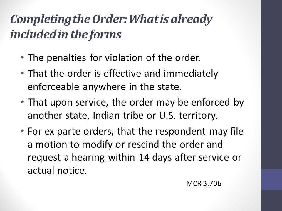 Completing the Order: What is already included in the forms The penalties for violation of the order.