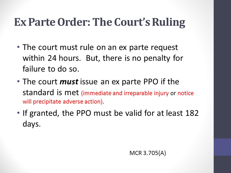 Ex Parte Order: The Court's Ruling The court must rule on an ex parte request within 24 hours.