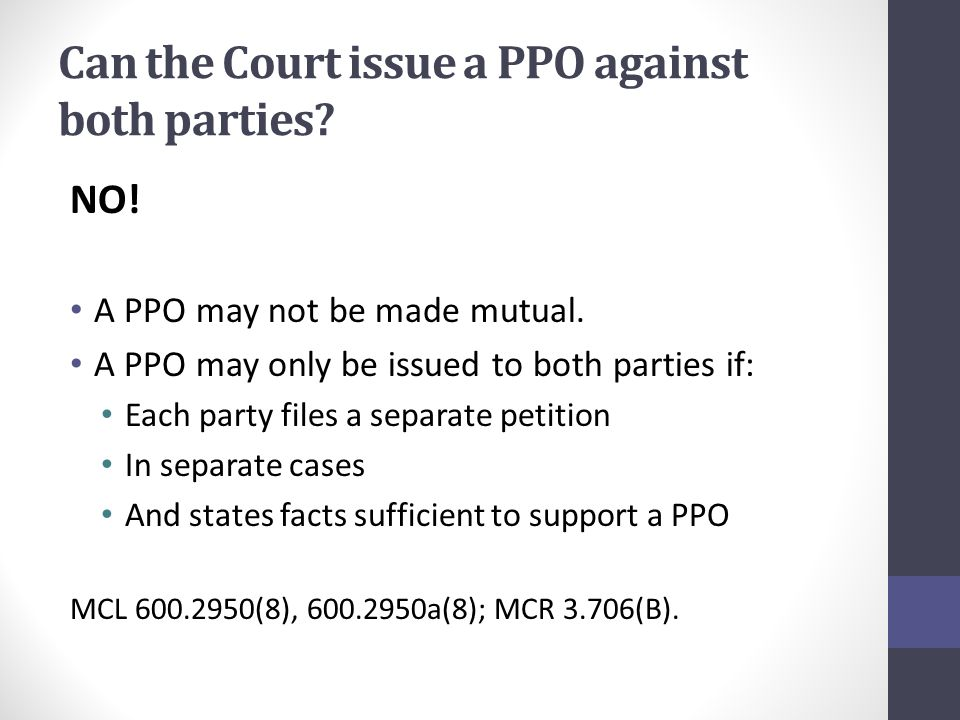 Can the Court issue a PPO against both parties. NO.