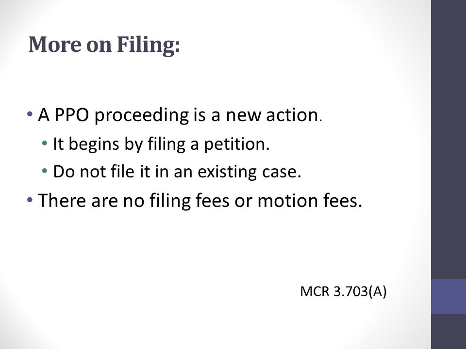 More on Filing: A PPO proceeding is a new action. It begins by filing a petition.