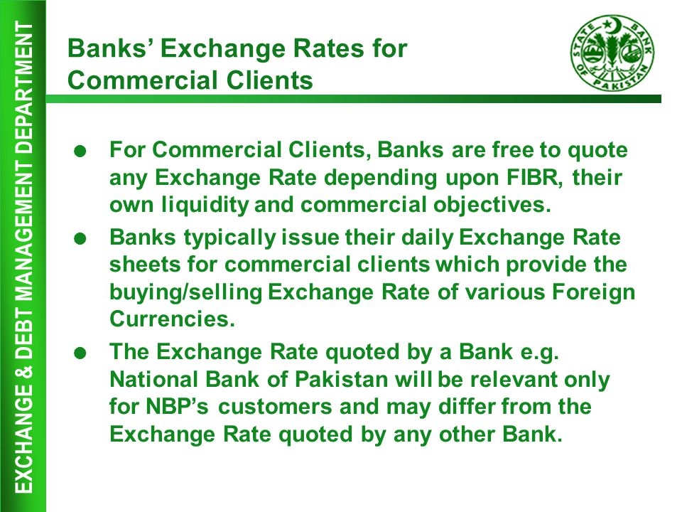 EXCHANGE & DEBT MANAGEMENT DEPARTMENT Banks' Exchange Rates for Commercial Clients  For Commercial Clients, Banks are free to quote any Exchange Rate