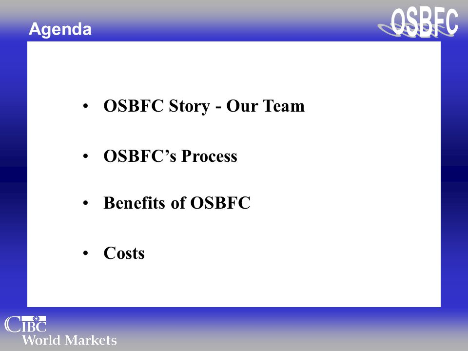 Agenda OSBFC Story - Our Team OSBFC's Process Benefits of OSBFC Costs