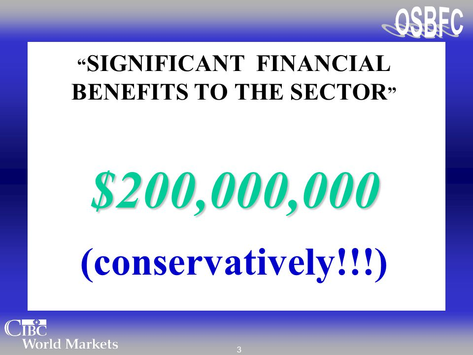 "3 "" SIGNIFICANT FINANCIAL BENEFITS TO THE SECTOR ""$200,000,000 (conservatively!!!)"