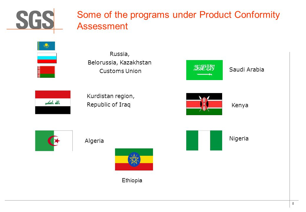 8 Some of the programs under Product Conformity Assessment Russia, Belorussia, Kazakhstan Customs Union Kurdistan region, Republic of Iraq Saudi Arabia Kenya Algeria Nigeria Ethiopia