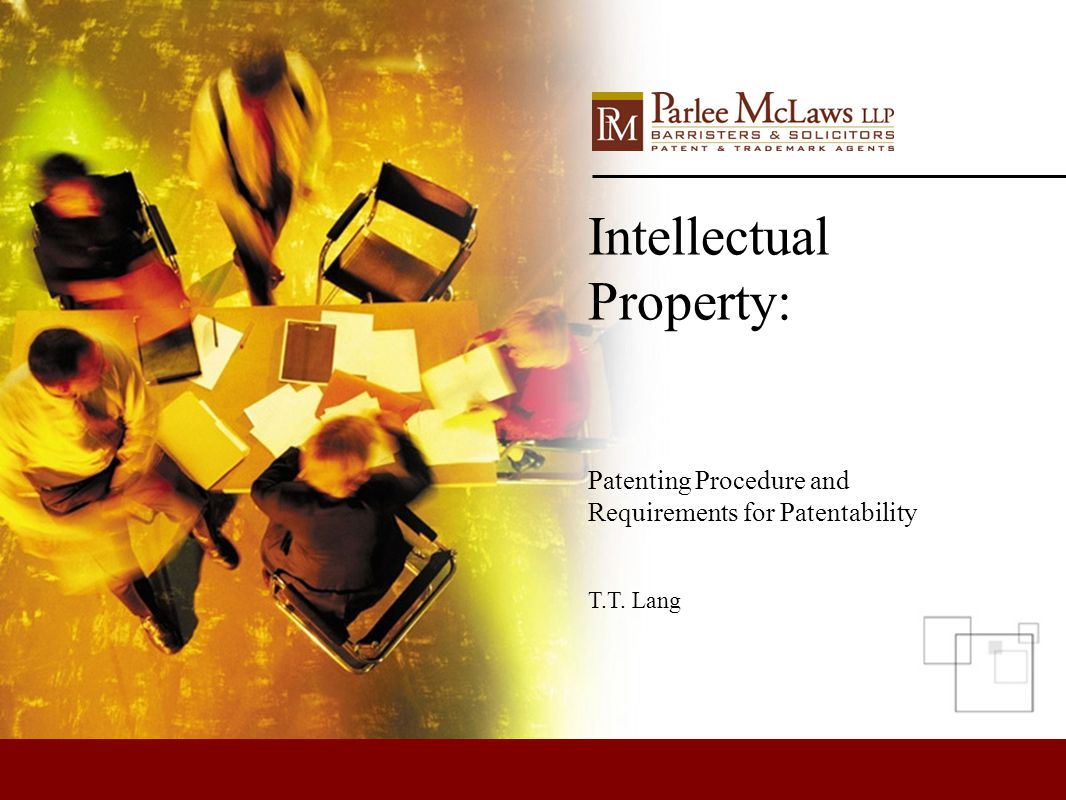 Intellectual Property: Patenting Procedure and Requirements for Patentability T.T. Lang