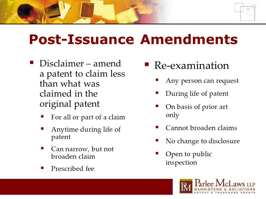 Post-Issuance Amendments  Disclaimer – amend a patent to claim less than what was claimed in the original patent  For all or part of a claim  Anyti
