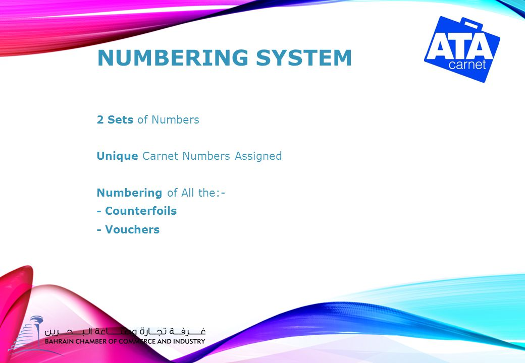 NUMBERING SYSTEM 2 Sets of Numbers Unique Carnet Numbers Assigned Numbering of All the:- - Counterfoils - Vouchers