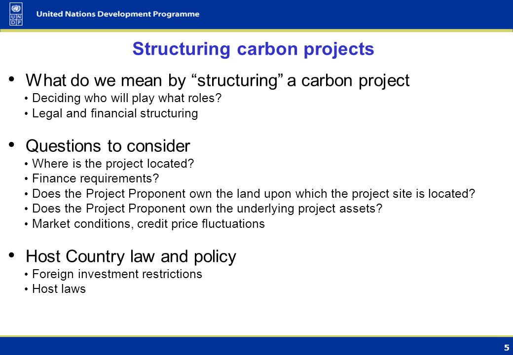 5 Structuring carbon projects What do we mean by structuring a carbon project Deciding who will play what roles.