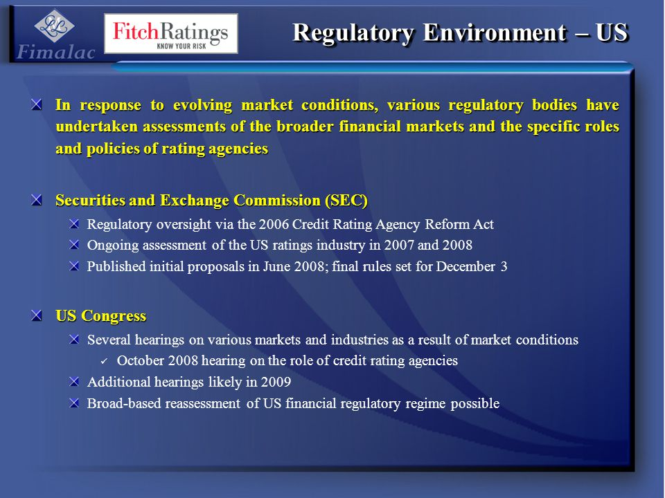Regulatory Environment – US In response to evolving market conditions, various regulatory bodies have undertaken assessments of the broader financial