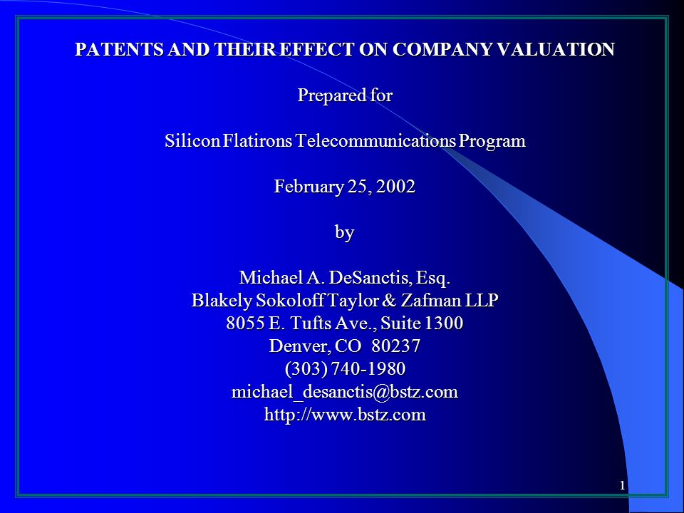 1 PATENTS AND THEIR EFFECT ON COMPANY VALUATION Prepared for Silicon Flatirons Telecommunications Program February 25, 2002 by Michael A.