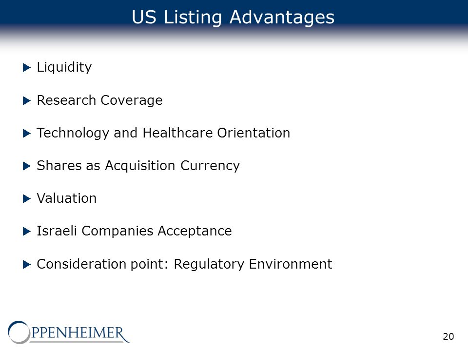 20 US Listing Advantages  Liquidity  Research Coverage  Technology and Healthcare Orientation  Shares as Acquisition Currency  Valuation  Israeli Companies Acceptance  Consideration point: Regulatory Environment