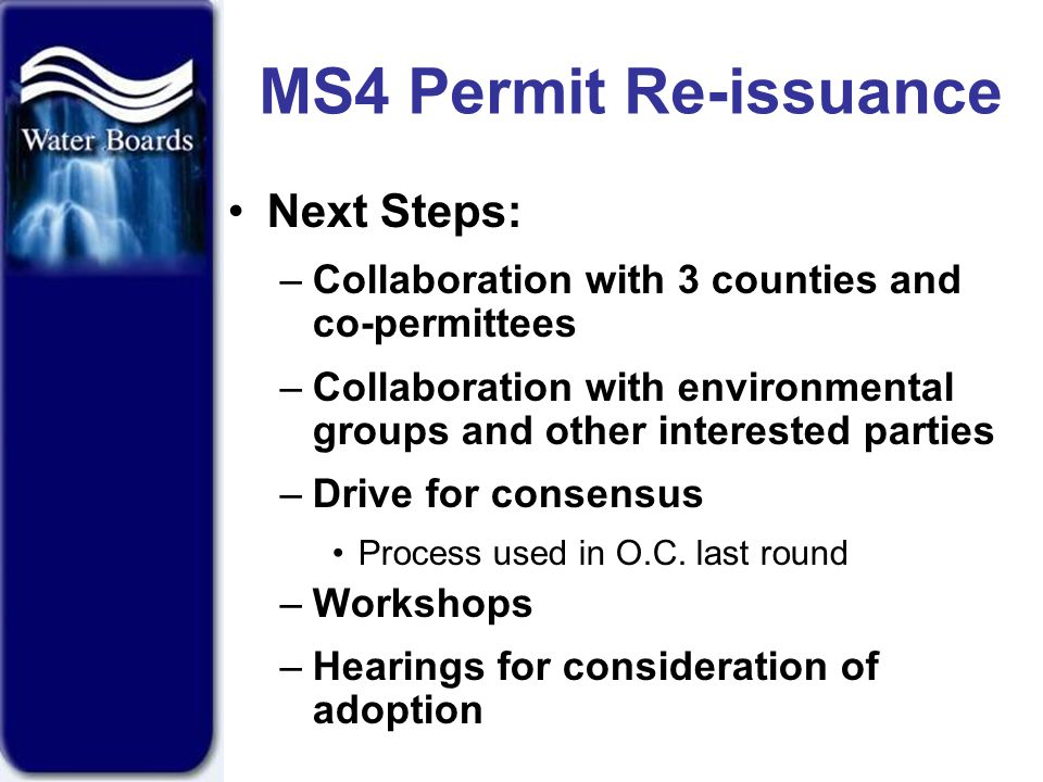 MS4 Permit Re-issuance Next Steps: –Collaboration with 3 counties and co-permittees –Collaboration with environmental groups and other interested parties –Drive for consensus Process used in O.C.