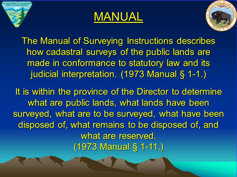 The Manual of Surveying Instructions describes how cadastral surveys of the public lands are made in conformance to statutory law and its judicial interpretation.