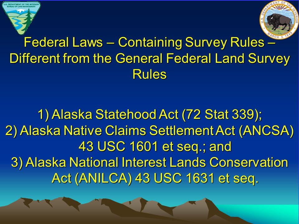 1) Alaska Statehood Act (72 Stat 339); 2) Alaska Native Claims Settlement Act (ANCSA) 43 USC 1601 et seq.; and 3) Alaska National Interest Lands Conservation Act (ANILCA) 43 USC 1631 et seq.