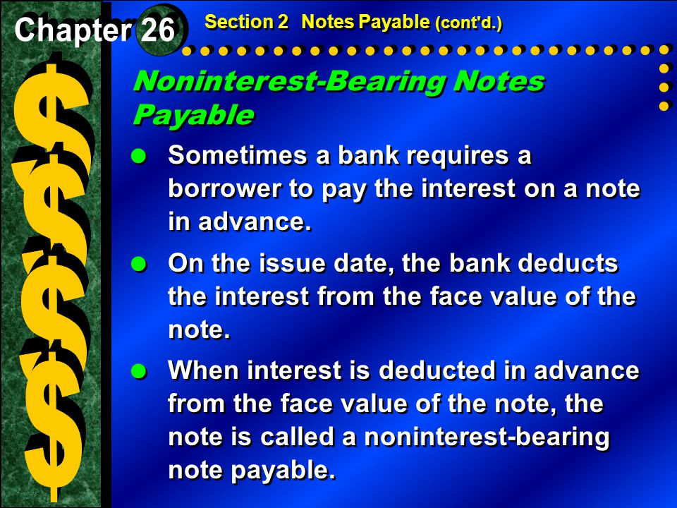  Sometimes a bank requires a borrower to pay the interest on a note in advance.