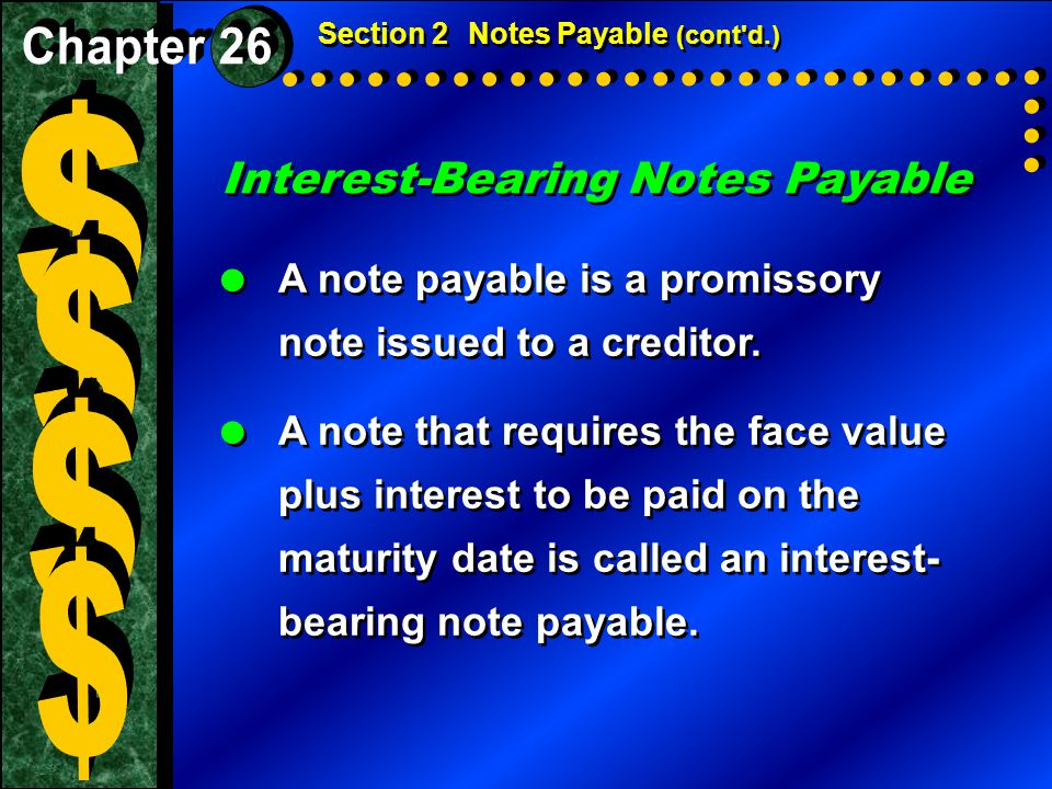 Interest-Bearing Notes Payable  A note payable is a promissory note issued to a creditor.