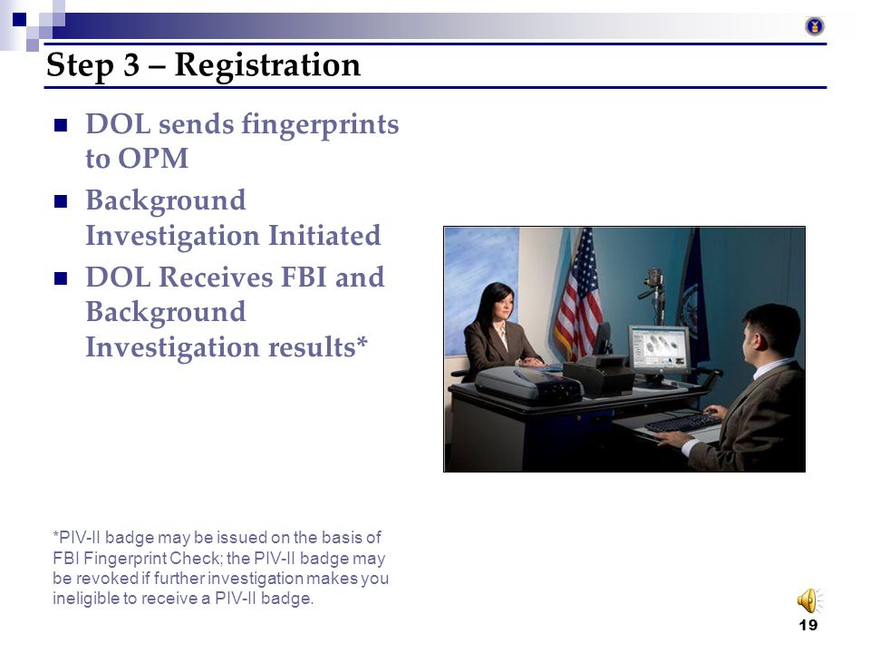 18 Step 2 – Enrollment Report to Enrollment Station for  Identity Document Verification  Fingerprinting  Photographing Bring Employment identity do