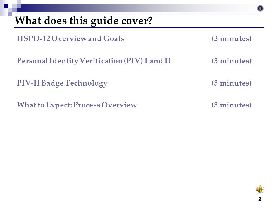 Department of Labor HSPD-12 Created: October 27 th, 2006 Last Updated: August 20, 2007 A guide to what you can expect from the PIV-II process Audio co