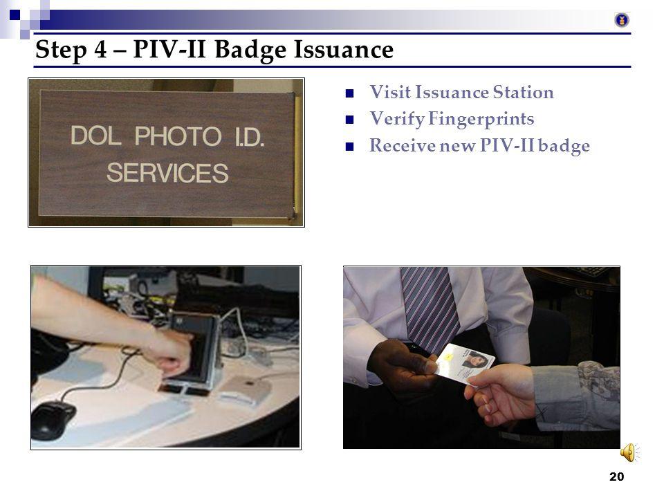 19 Step 3 – Registration DOL sends fingerprints to OPM Background Investigation Initiated DOL Receives FBI and Background Investigation results* *PIV-