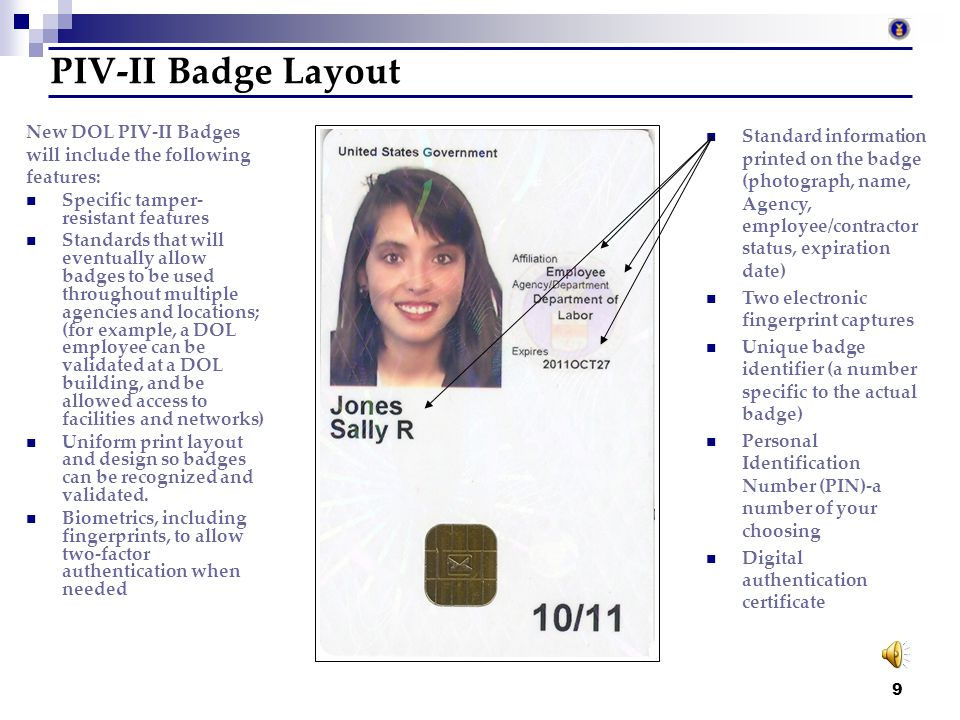 8 PIV-II Badge Security Features Biometrics Smart Card Digital Certificate How does your PIV-II badge work? Your PIV-II badge works like your current