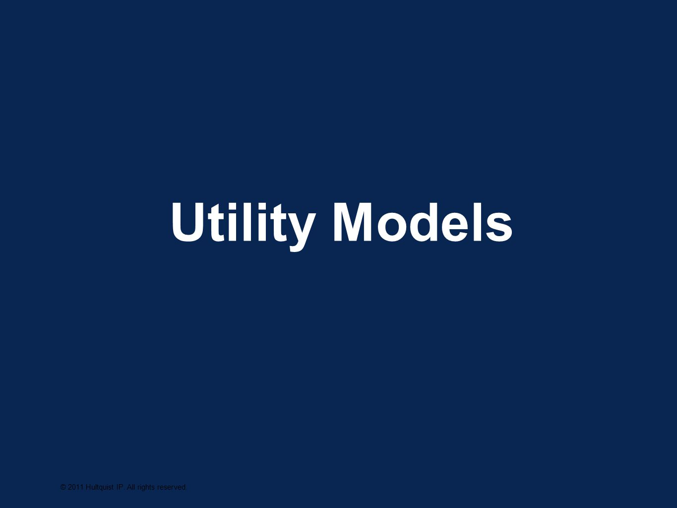 Utility Models © 2011 Hultquist IP. All rights reserved.