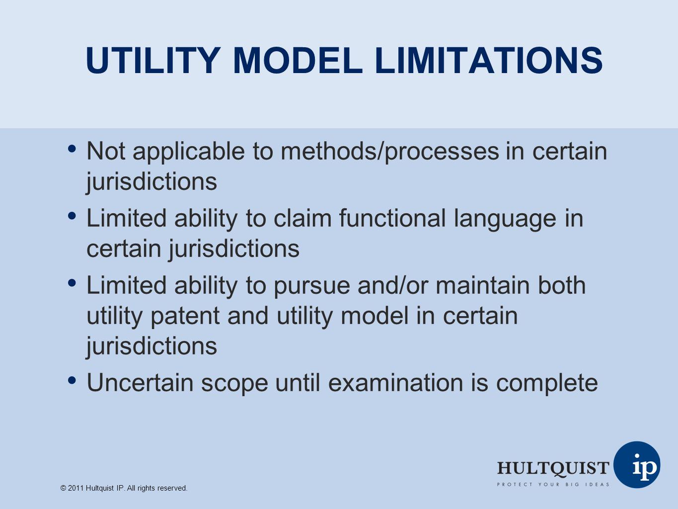 UTILITY MODEL LIMITATIONS Not applicable to methods/processes in certain jurisdictions Limited ability to claim functional language in certain jurisdi