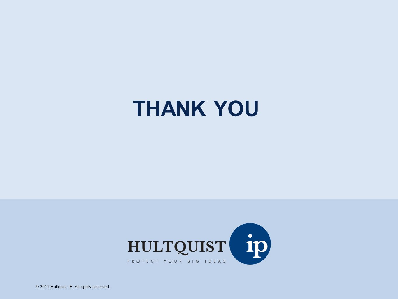 THANK YOU © 2011 Hultquist IP. All rights reserved.