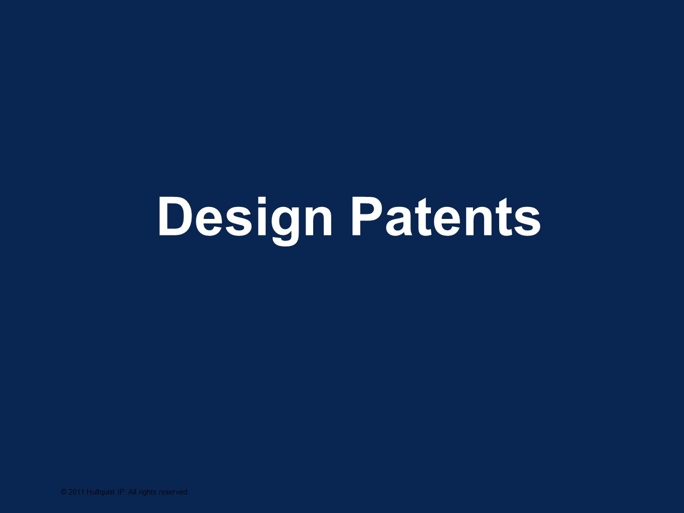 DESIGN PATENT BASICS Protects the ornamental appearance of a functional item Must be novel and non-obvious Confers temporary right (e.g., 14 years) to exclude others © 2011 Hultquist IP.