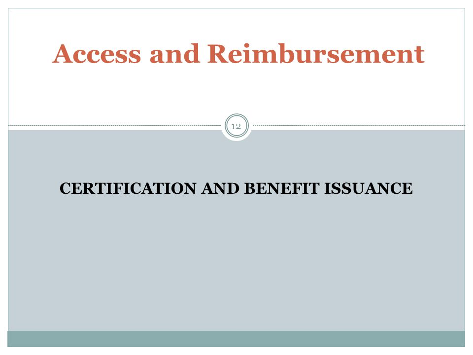 12 Access and Reimbursement CERTIFICATION AND BENEFIT ISSUANCE
