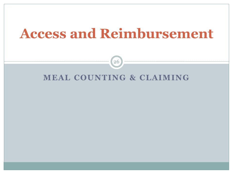 MEAL COUNTING & CLAIMING 26 Access and Reimbursement